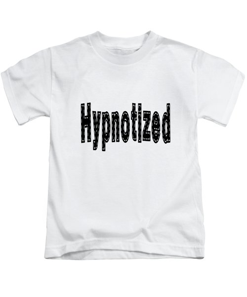 Hypnotized - Love Quote Print Kids T-Shirt