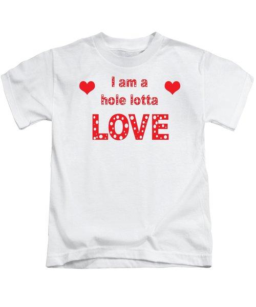 I Am A Hole Lotta Love - Greeting Card Kids T-Shirt
