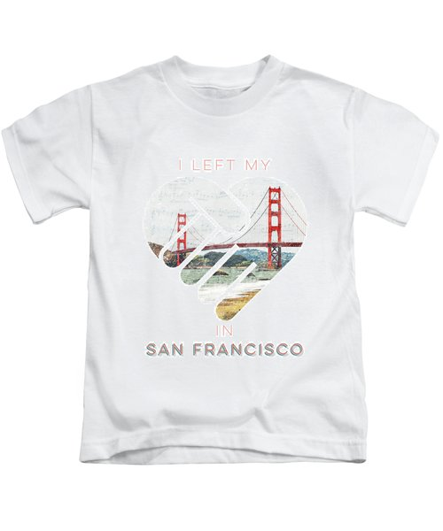 I Left My Heart In San Fransisco Kids T-Shirt