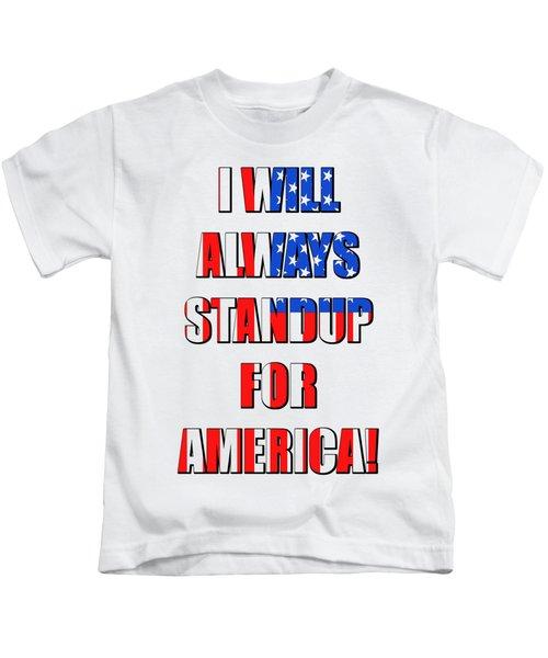 I Will Always Standup For America 4 Kids T-Shirt
