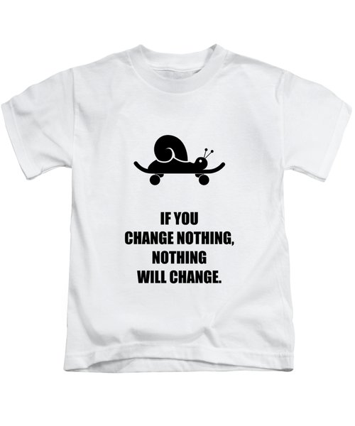 If You Change Nothing, Nothing Will Change Business Quotes Poster Kids T-Shirt