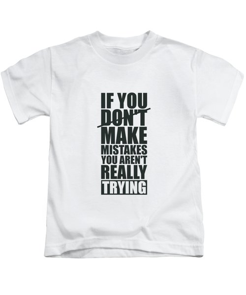 If You Donot Make Mistakes You Arenot Really Trying Gym Motivational Quotes Poster Kids T-Shirt