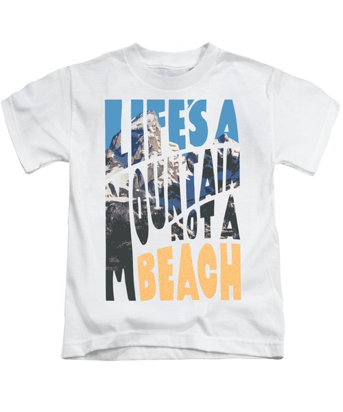 Life's A Mountain Not A Beach Kids T-Shirt