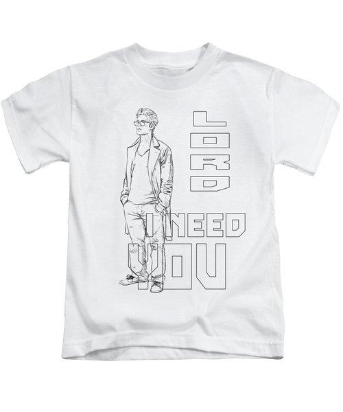 Lord I Need You White Kids T-Shirt