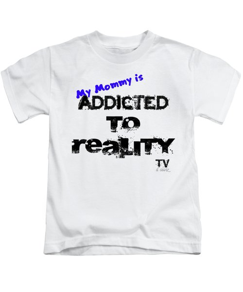 My Mommy Is Addicted To Reality Tv - Blue Kids T-Shirt