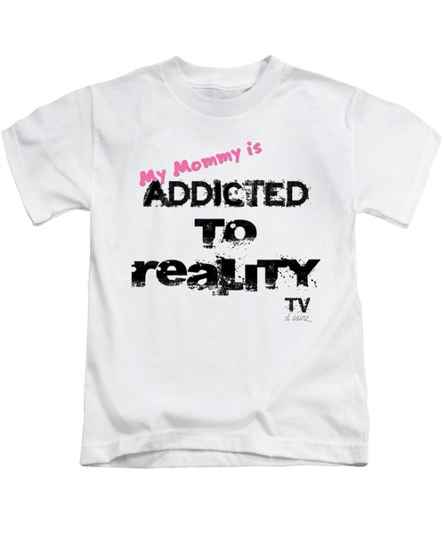 My Mommy Is Addicted To Reality Tv - Girl Kids T-Shirt