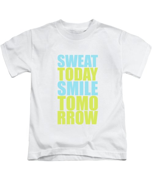 Sweat Today Smile Tomorrow Motivational Quotes Kids T-Shirt