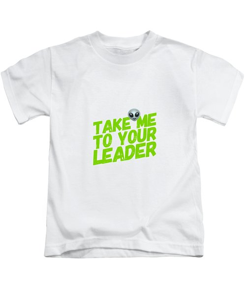 Take Me To Your Leader Kids T-Shirt