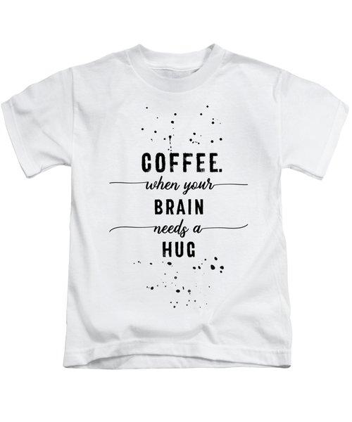 Text Art Coffee - When Your Brain Needs A Hug Kids T-Shirt
