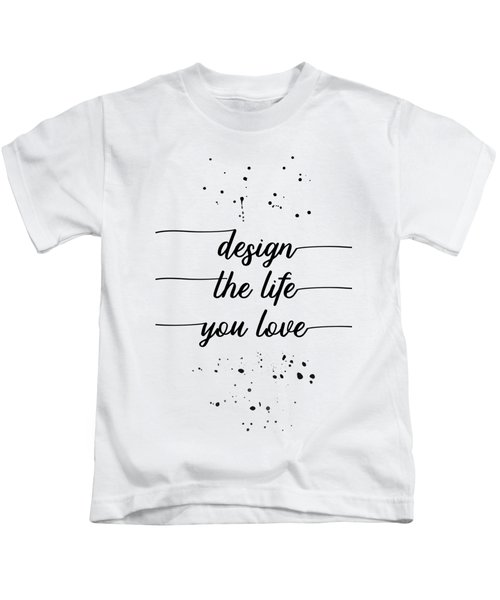 Text Art Design The Life You Love Kids T-Shirt