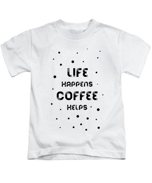 Text Art Life Happens Coffee Helps Kids T-Shirt