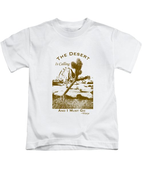 The Desert Is Calling And I Must Go - Brown Kids T-Shirt