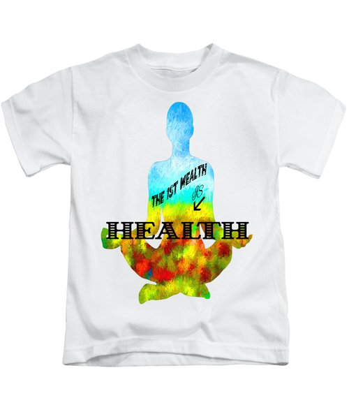 The First Wealth Is Health Kids T-Shirt