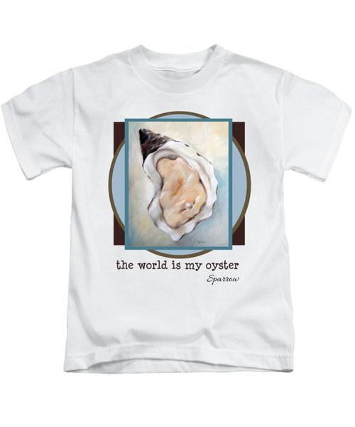 The World Is My Oyster Kids T-Shirt