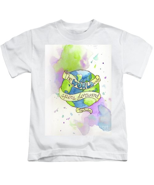 The World Only Spins Forward Kids T-Shirt