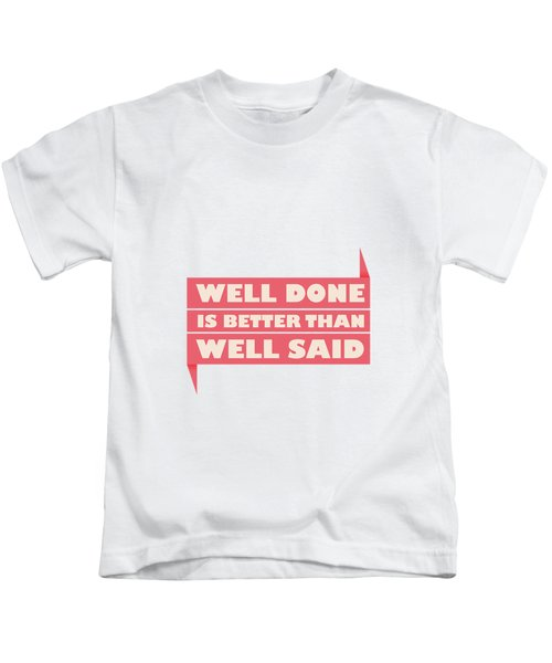 Well Done Is Better Than Well Said -  Benjamin Franklin Inspirational Quotes Poster Kids T-Shirt