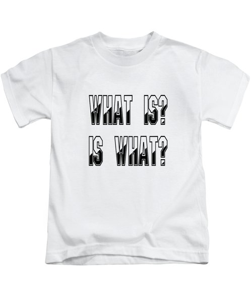 What Is? Is What? - Psychology Art Print Posters - Core Beliefs Kids T-Shirt