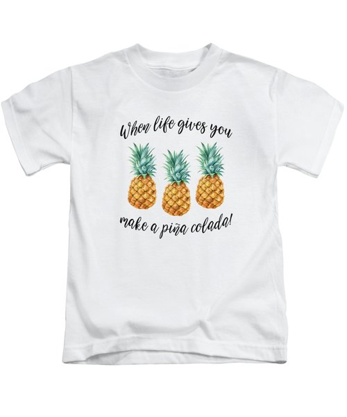 When Life Gives You Pineapple Make A Pina Colada Kids T-Shirt