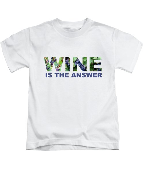 Wine Is The Answer Kids T-Shirt by Laura Kinker