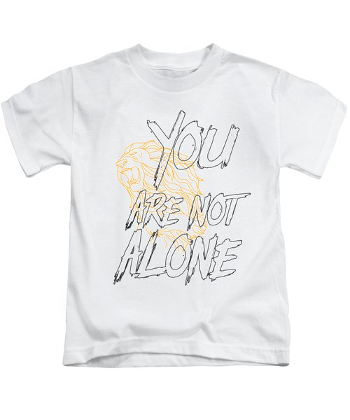 You Are Not Alone Kids T-Shirt