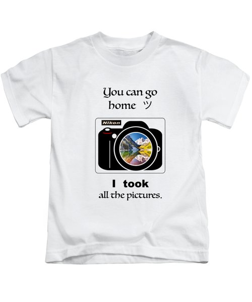 You Can Go Home I Took All The Pictures Kids T-Shirt