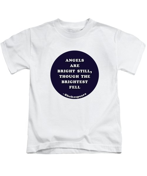 Angels Are Bright Still #shakespeare #shakespearequote Kids T-Shirt