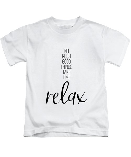 No Rush. Good Things Take Time. Relax. Kids T-Shirt
