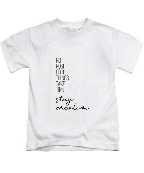 No Rush. Good Things Take Time. Stay Creative. Kids T-Shirt