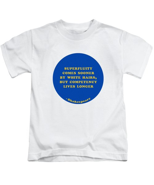 Superfluity Comes Sooner By White Hairs #shakespeare #shakespearequote Kids T-Shirt