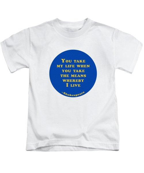 You Take My Life #shakespeare #shakespearequote Kids T-Shirt