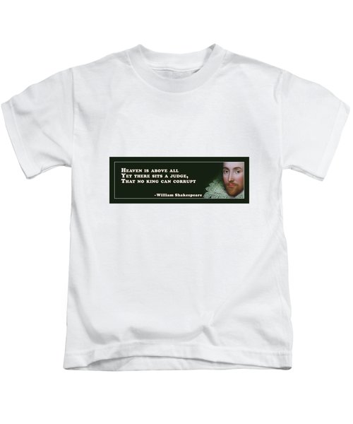 Heaven Is Above All #shakespeare #shakespearequote Kids T-Shirt