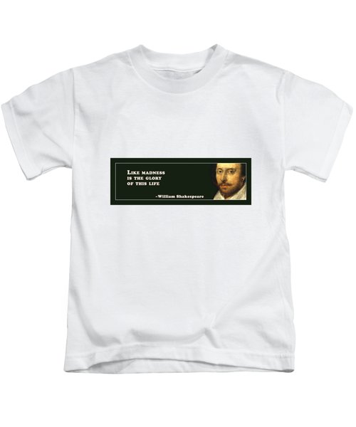 Like Madness Is The Glory Of This Life #shakespeare #shakespearequote Kids T-Shirt