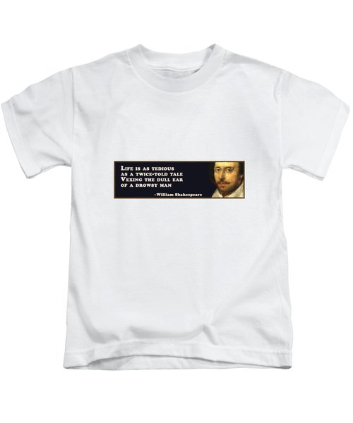Life Is As Tedious #shakespeare #shakespearequote Kids T-Shirt