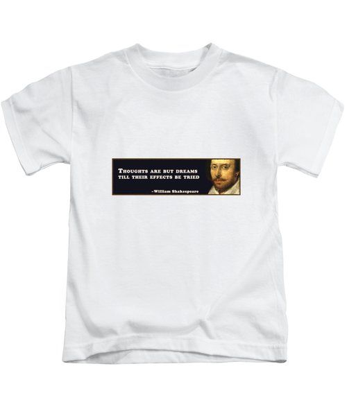 Thoughts Are But Dreams Till Their Effects Be Tried  #shakespeare #shakespearequote Kids T-Shirt