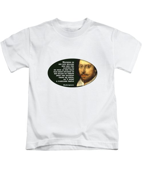 Nothing In His Life #shakespeare #shakespearequote Kids T-Shirt