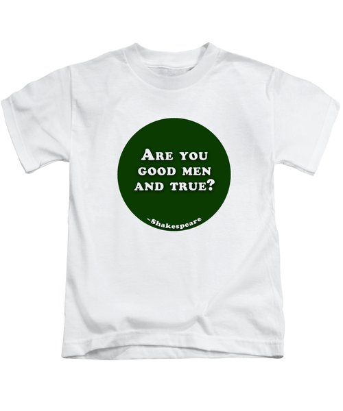 Are You Good Men And True? #shakespeare #shakespearequote Kids T-Shirt