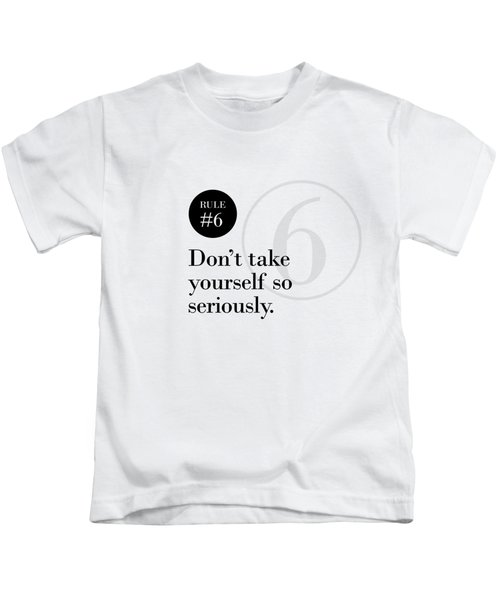 Rule #6 - Don't Take Yourself So Seriously - Black On White Kids T-Shirt
