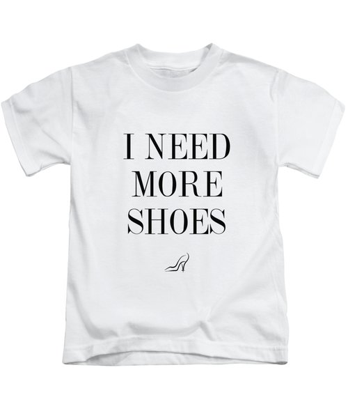 I Need More Shoes Kids T-Shirt