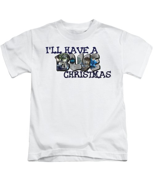 I'll Have A Blue Christmas Big Letter Kids T-Shirt