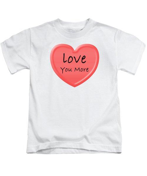 Love You More Kids T-Shirt
