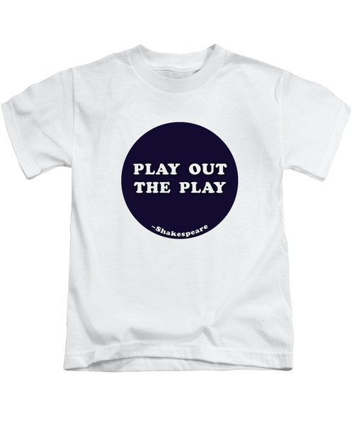 Play Out The Play #shakespeare #shakespearequote Kids T-Shirt