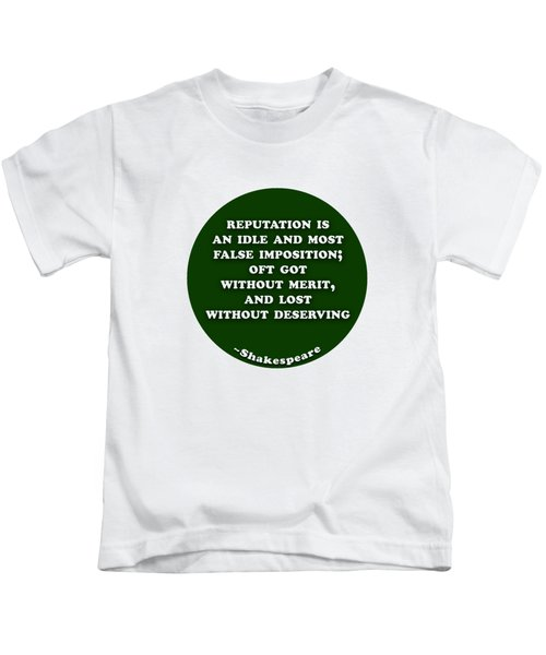 Reputation Is An Idle #shakespeare #shakespearequote Kids T-Shirt