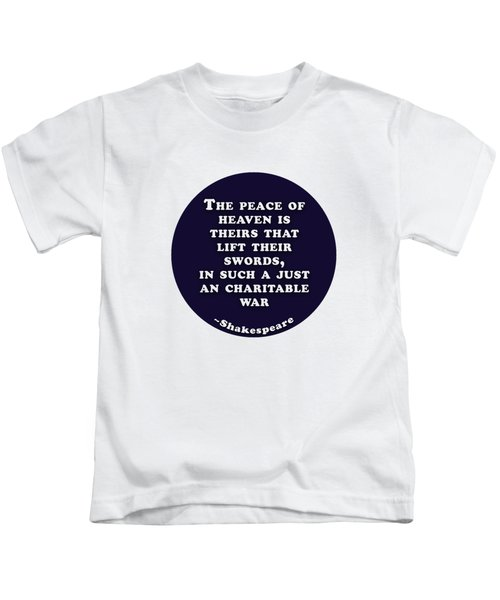 The Peace Of Heaven #shakespeare #shakespearequote Kids T-Shirt