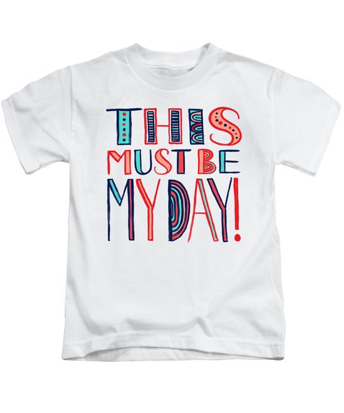This Must Be My Day Kids T-Shirt