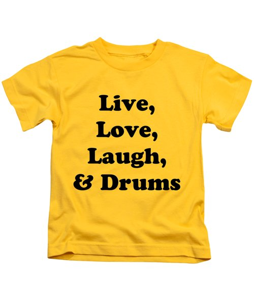 Live Love Laugh And Drums 5602.02 Kids T-Shirt by M K  Miller