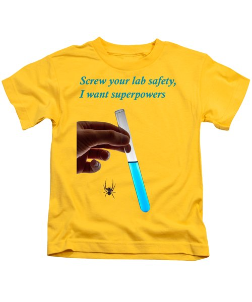 Screw Your Lab Safety, I Want Superpowers  Kids T-Shirt by Ilan Rosen
