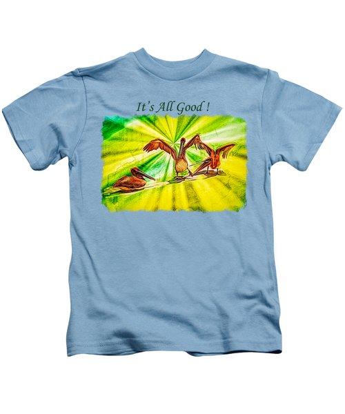 It's All Good 2 Kids T-Shirt by John M Bailey