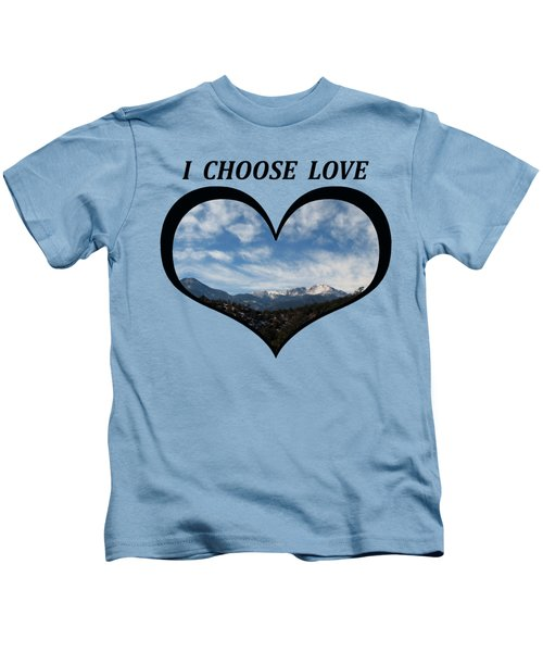 I Choose Love With Pikes Peak And Clouds In A Heart Kids T-Shirt