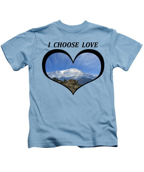 I Choose Love With Pikes Peak With A Fan Of Clouds In A Heart Kids T-Shirt