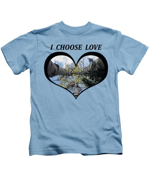 I Chose Love_heart Filled By Looking Up Aspens Kids T-Shirt
